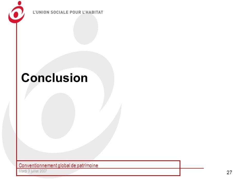 Conventionnement global de patrimoine Mardi 3 juillet 2007 27 Conclusion