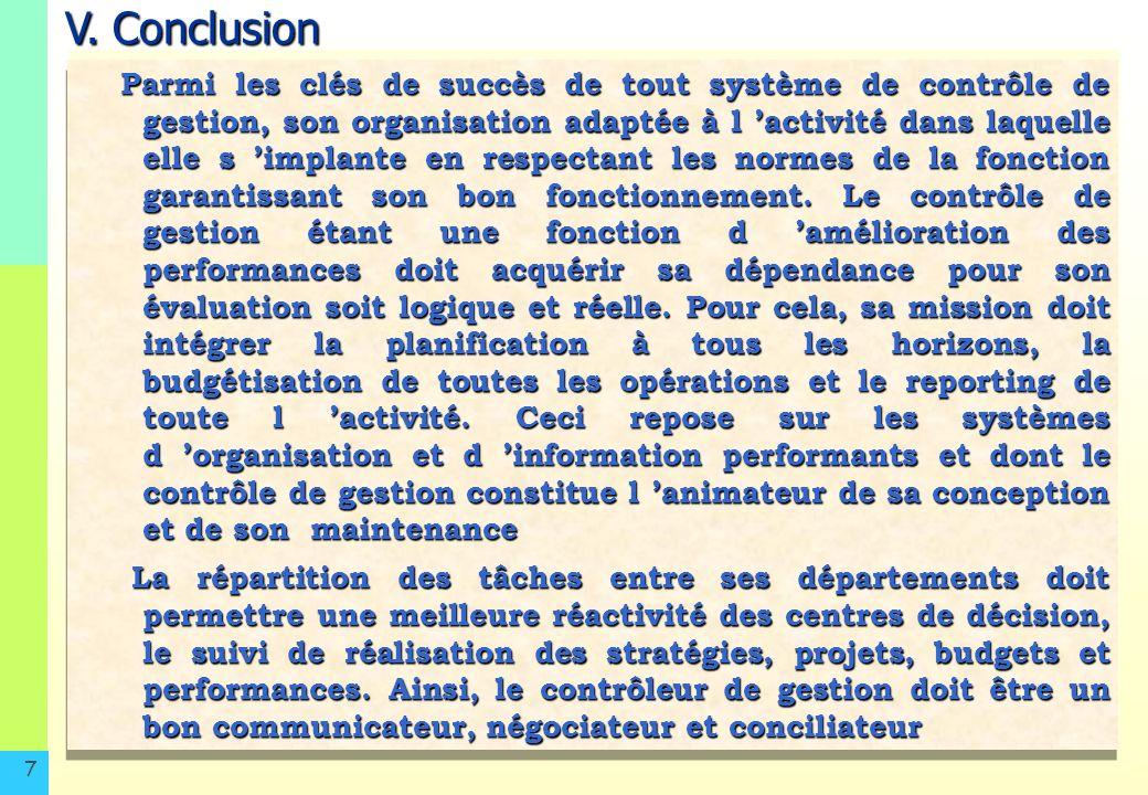 7 V. Conclusion Parmi les clés de succès de tout système de contrôle de gestion, son organisation adaptée à l activité dans laquelle elle s implante e
