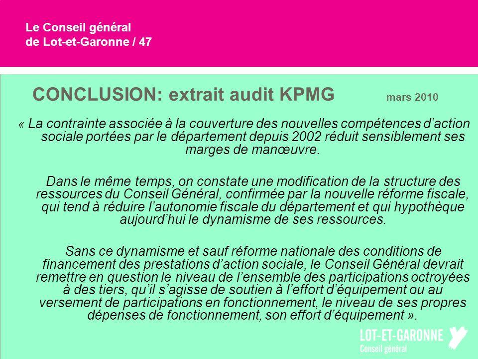 Le Conseil général de Lot-et-Garonne / 47 CONCLUSION: extrait audit KPMG mars 2010 « La contrainte associée à la couverture des nouvelles compétences