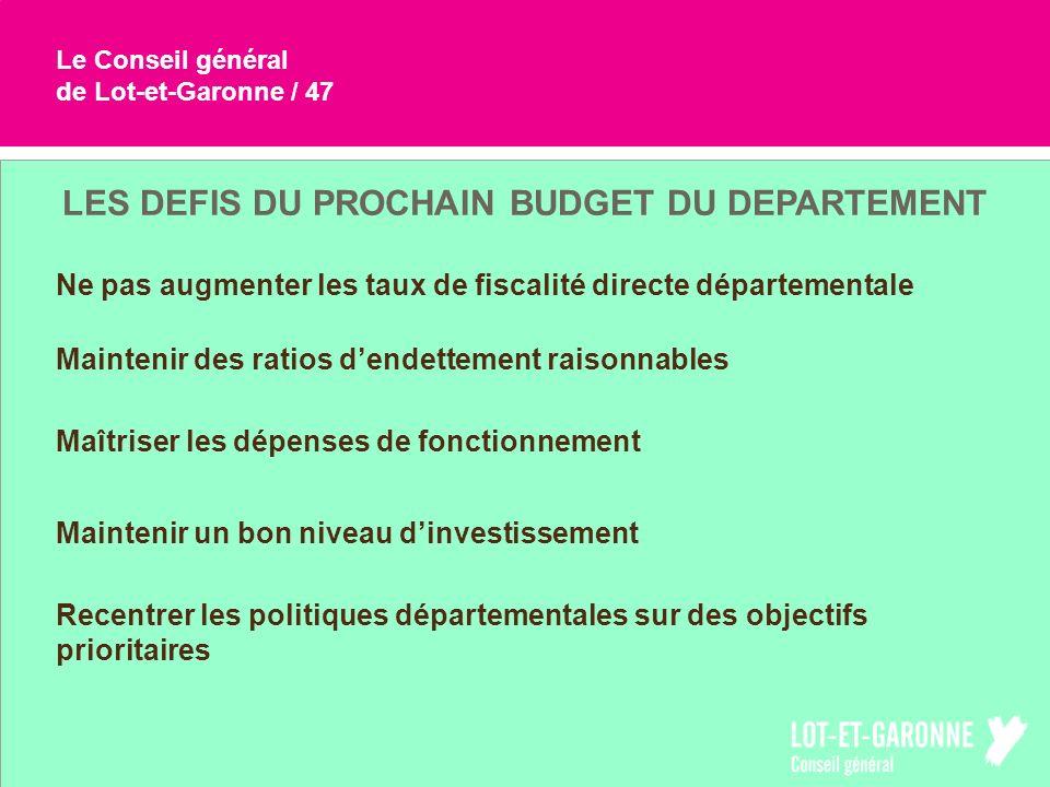 Le Conseil général de Lot-et-Garonne / 47 LES DEFIS DU PROCHAIN BUDGET DU DEPARTEMENT Ne pas augmenter les taux de fiscalité directe départementale Ma