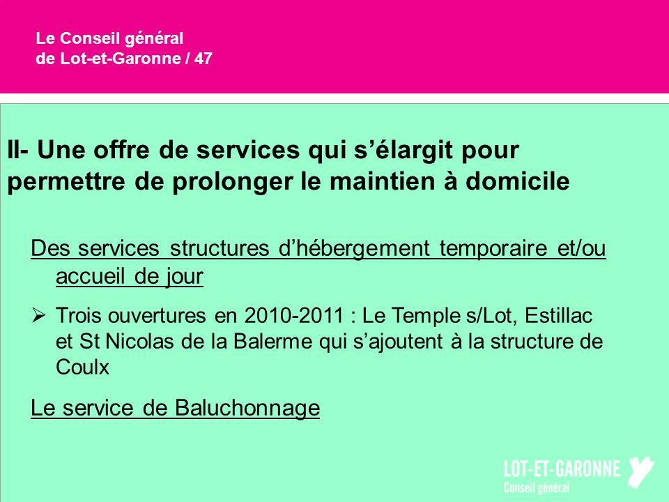 Le Conseil général de Lot-et-Garonne / 47 II- Une offre de services qui sélargit pour permettre de prolonger le maintien à domicile Des services struc