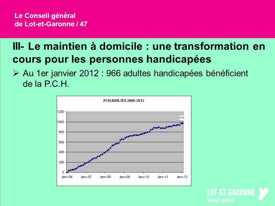 Le Conseil général de Lot-et-Garonne / 47 III- Le maintien à domicile : une transformation en cours pour les personnes handicapées Au 1er janvier 2012