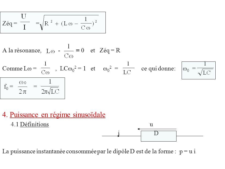 Zéq = = A la résonance, - = 0 et Zéq = R Comme Lω =, LCω 0 2 = 1 et ω 0 2 = ce qui donne: ω 0 = f 0 = = 4. Puissance en régime sinusoïdale 4.1 Définit