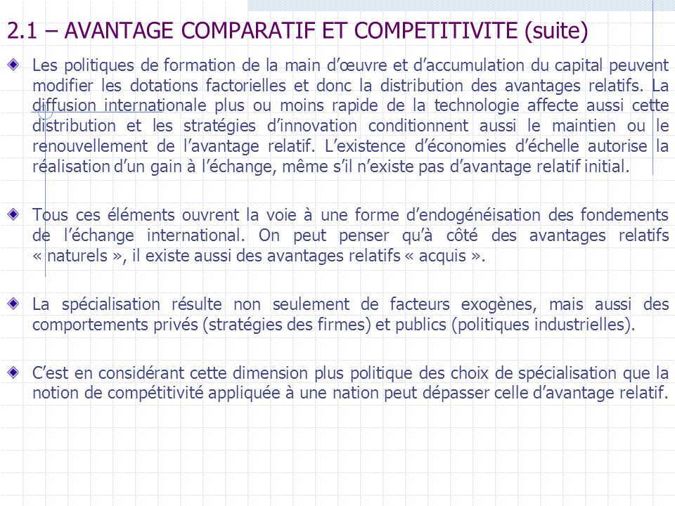 2.1 – AVANTAGE COMPARATIF ET COMPETITIVITE (suite) Les politiques de formation de la main dœuvre et daccumulation du capital peuvent modifier les dota