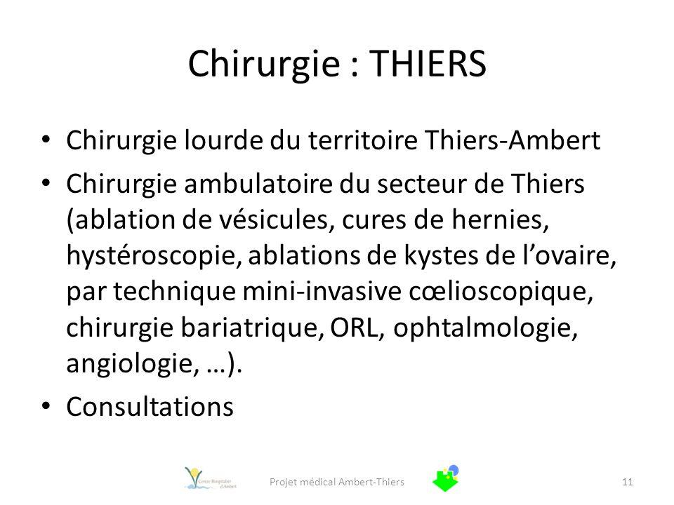 Chirurgie : THIERS Chirurgie lourde du territoire Thiers-Ambert Chirurgie ambulatoire du secteur de Thiers (ablation de vésicules, cures de hernies, h