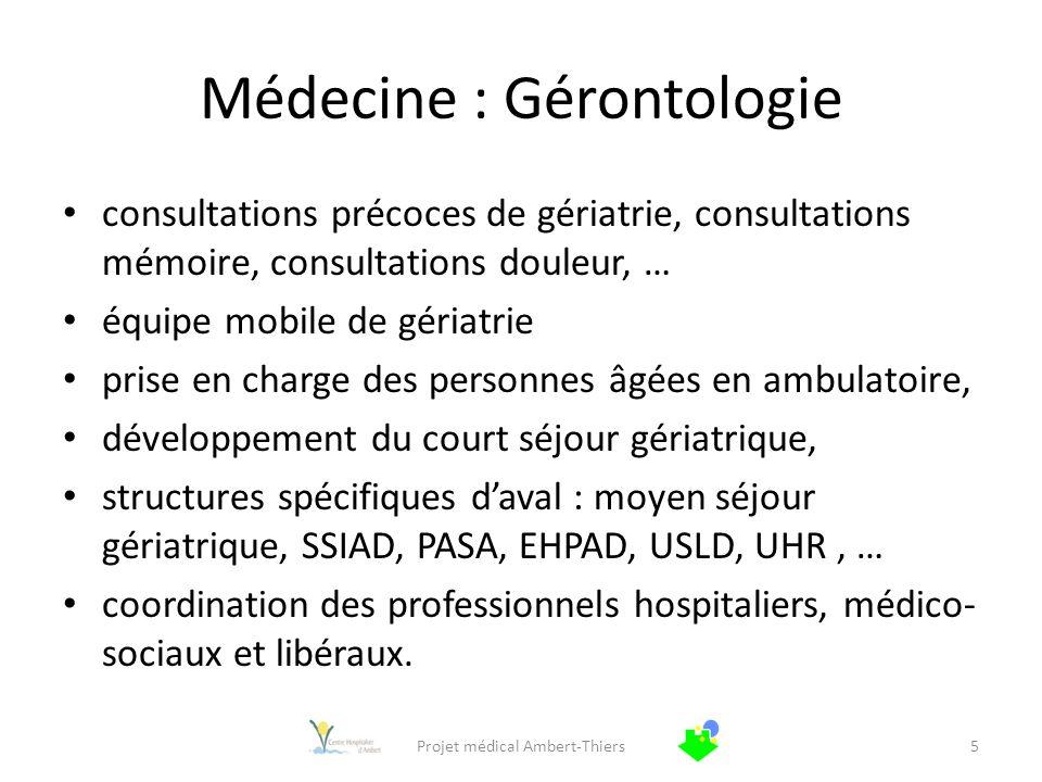 Médecine : Gérontologie consultations précoces de gériatrie, consultations mémoire, consultations douleur, … équipe mobile de gériatrie prise en charg