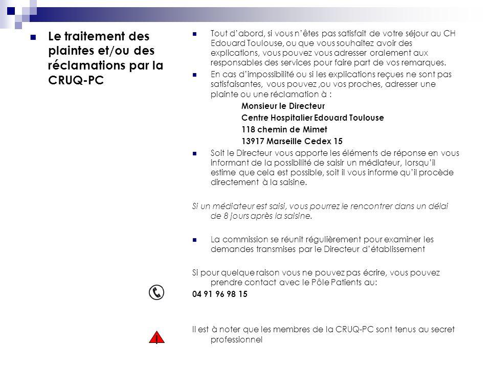 Le traitement des plaintes et/ou des réclamations par la CRUQ-PC Tout dabord, si vous nêtes pas satisfait de votre séjour au CH Edouard Toulouse, ou q