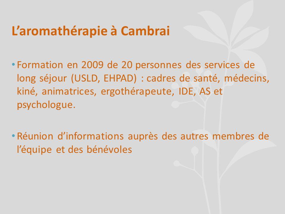 Laromathérapie à Cambrai Formation en 2009 de 20 personnes des services de long séjour (USLD, EHPAD) : cadres de santé, médecins, kiné, animatrices, e