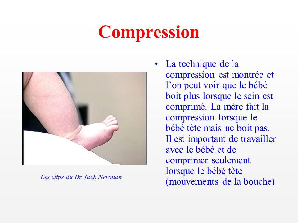 Compression La technique de la compression est montrée et lon peut voir que le bébé boit plus lorsque le sein est comprimé. La mère fait la compressio