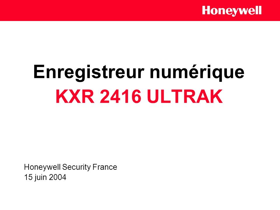 CCTV 15 juin 2004 Honeywell Confidential and Proprietary Compression MPEG-4, Embedded DVR, 250 ips, Technologie Smart Search Enregistreur numérique : KXR 2416PK New