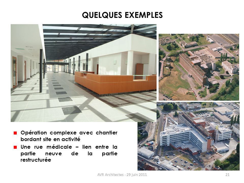 AVR Architectes - 29 juin 201121 QUELQUES EXEMPLES Opération complexe avec chantier bordant site en activité Une rue médicale – lien entre la partie n