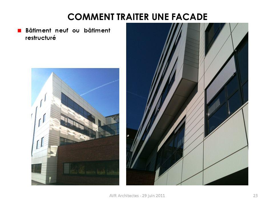 AVR Architectes - 29 juin 201123 COMMENT TRAITER UNE FACADE Bâtiment neuf ou bâtiment restructuré