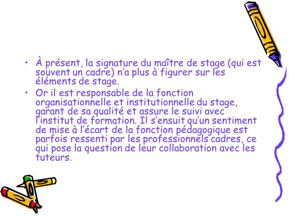 À présent, la signature du maître de stage (qui est souvent un cadre) na plus à figurer sur les éléments de stage. Or il est responsable de la fonctio