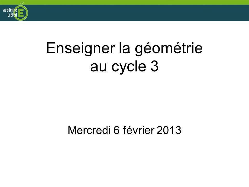 Enseigner la géométrie au cycle 3 Mercredi 6 février 2013