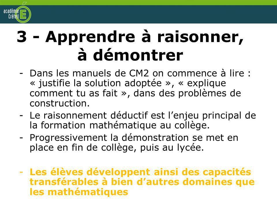 3 - Apprendre à raisonner, à démontrer -Dans les manuels de CM2 on commence à lire : « justifie la solution adoptée », « explique comment tu as fait »