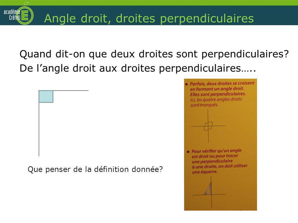 Angle droit, droites perpendiculaires Quand dit-on que deux droites sont perpendiculaires? De langle droit aux droites perpendiculaires….. Que penser