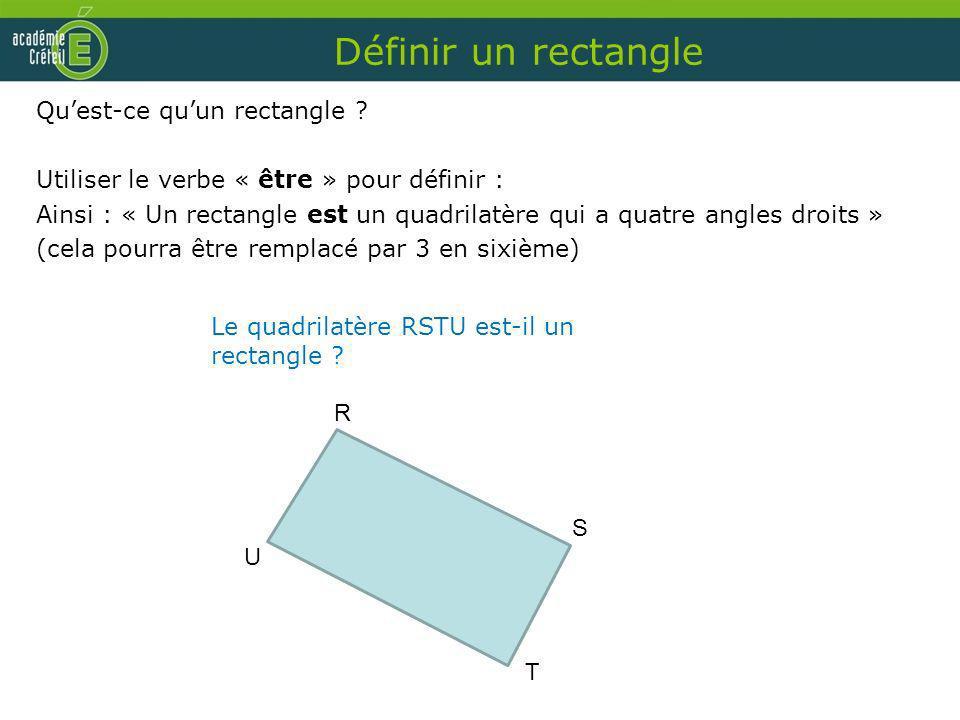 Définir un rectangle Quest-ce quun rectangle ? Utiliser le verbe « être » pour définir : Ainsi : « Un rectangle est un quadrilatère qui a quatre angle