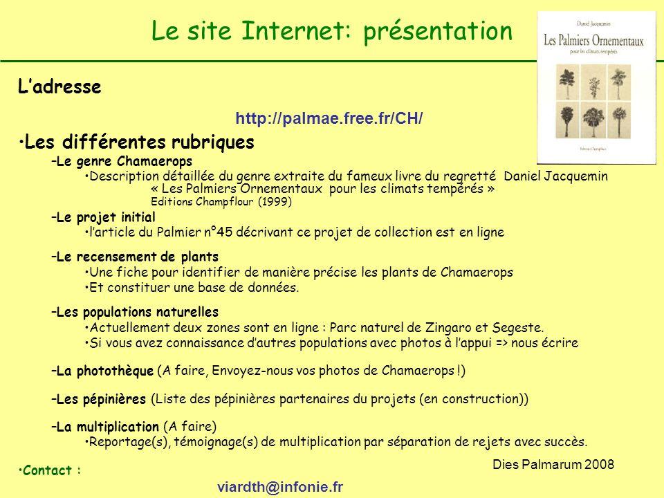 Dies Palmarum 2008 Le site Internet: présentation Ladresse http://palmae.free.fr/CH/ Les différentes rubriques –Le genre Chamaerops Description détail
