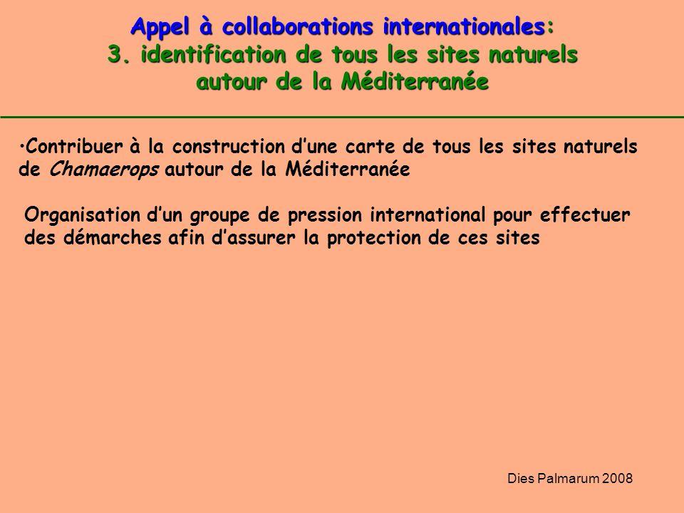 Dies Palmarum 2008 Appel à collaborations internationales: 3. identification de tous les sites naturels autour de la Méditerranée Contribuer à la cons