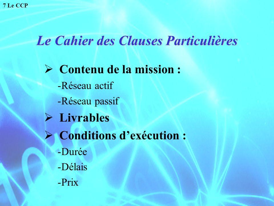 Le Cahier des Clauses Particulières Contenu de la mission : -Réseau actif -Réseau passif Livrables Conditions dexécution : -Durée -Délais -Prix 7 Le C