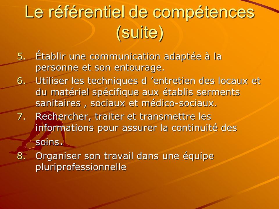 Le référentiel de compétences (suite) 5.Établir une communication adaptée à la personne et son entourage. 6.Utiliser les techniques d entretien des lo