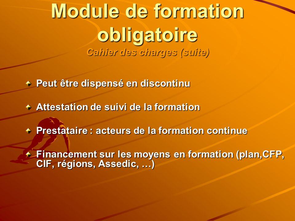 Module de formation obligatoire Cahier des charges (suite) Peut être dispensé en discontinu Attestation de suivi de la formation Prestataire : acteurs