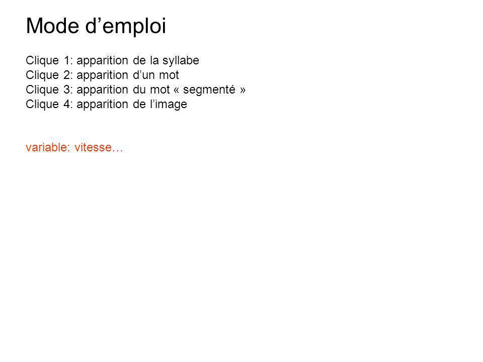 Mode demploi Clique 1: apparition de la syllabe Clique 2: apparition dun mot Clique 3: apparition du mot « segmenté » Clique 4: apparition de limage v