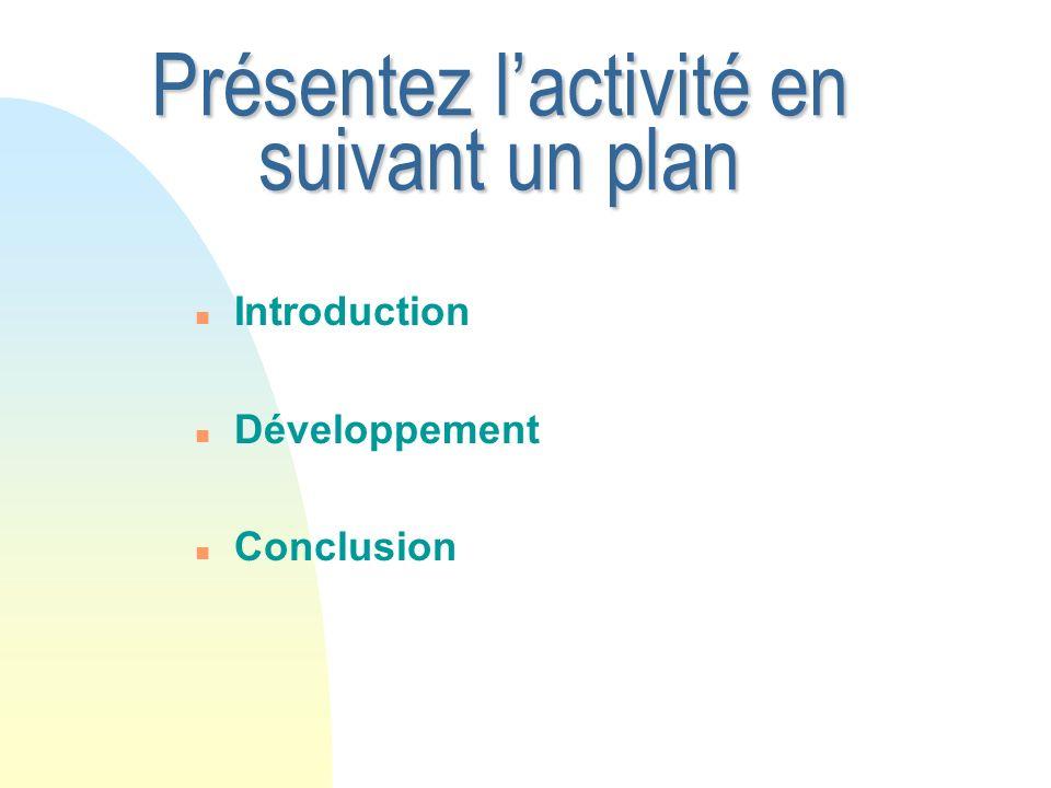 Présentez lactivité en suivant un plan n Introduction n Développement n Conclusion
