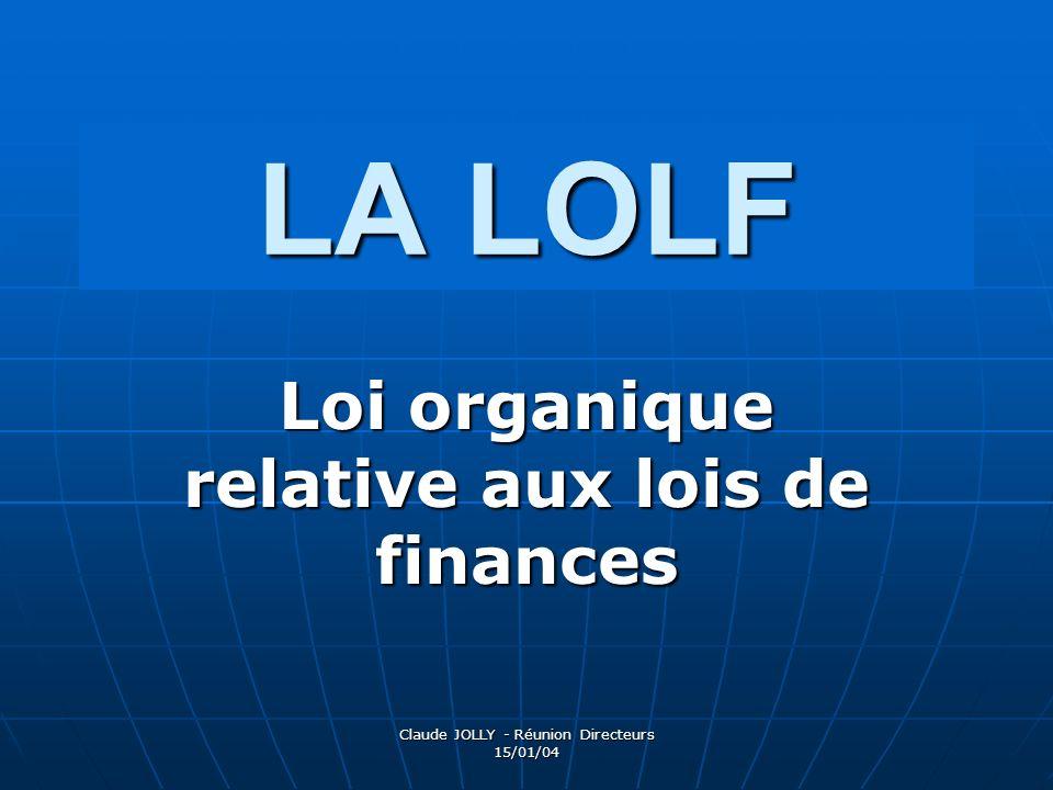 Claude JOLLY - Réunion Directeurs 15/01/04 LA LOLF Loi organique relative aux lois de finances