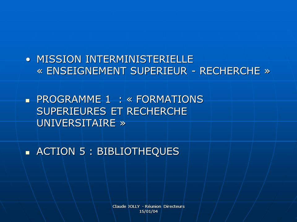 Claude JOLLY - Réunion Directeurs 15/01/04 MISSION INTERMINISTERIELLE « ENSEIGNEMENT SUPERIEUR - RECHERCHE »MISSION INTERMINISTERIELLE « ENSEIGNEMENT