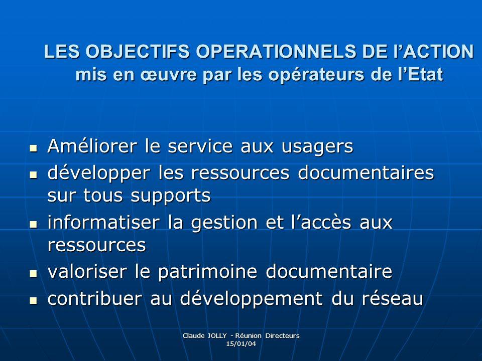 Claude JOLLY - Réunion Directeurs 15/01/04 LES OBJECTIFS OPERATIONNELS DE lACTION mis en œuvre par les opérateurs de lEtat Améliorer le service aux us