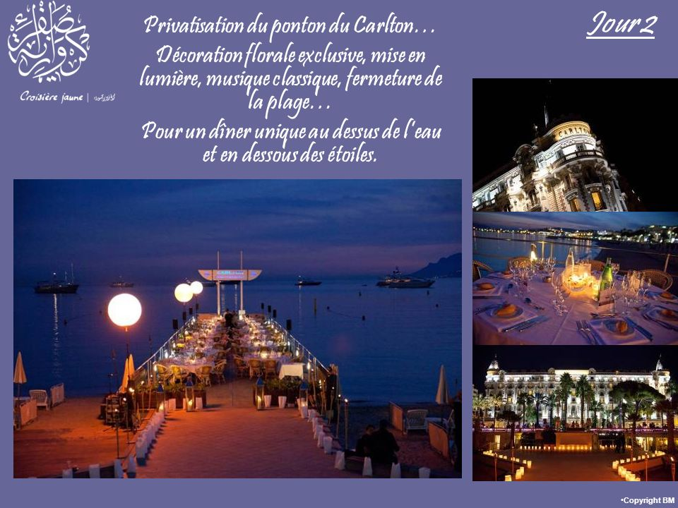 Privatisation du ponton du Carlton… Décoration florale exclusive, mise en lumière, musique classique, fermeture de la plage… Pour un dîner unique au dessus de leau et en dessous des étoiles.