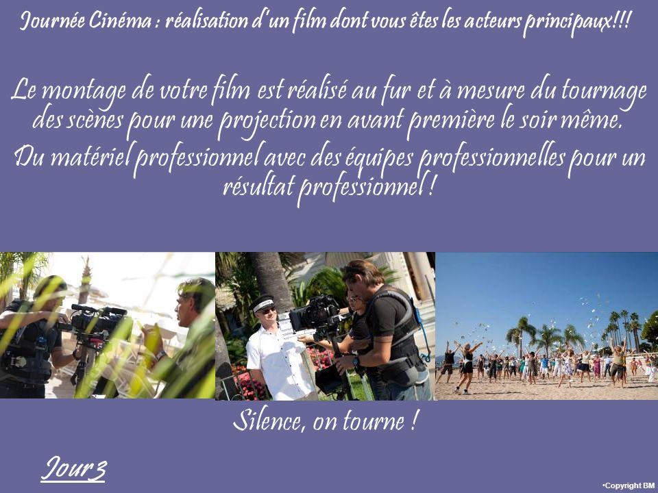 Journée Cinéma : réalisation dun film dont vous êtes les acteurs principaux!!! Jour 3 Silence, on tourne ! Copyright BM Le montage de votre film est r