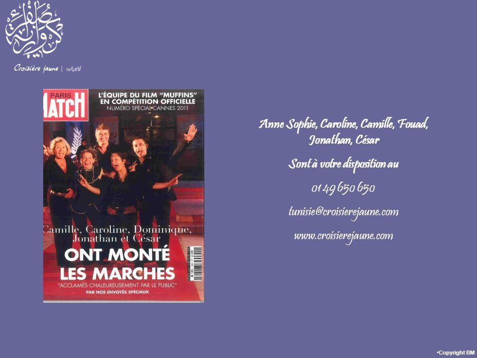 Anne Sophie, Caroline, Camille, Fouad, Jonathan, César Sont à votre disposition au 01 49 650 650 tunisie@croisierejaune.com www.croisierejaune.com Cop