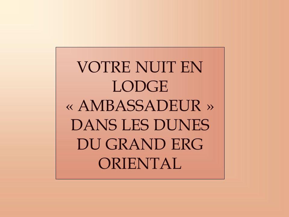 VOTRE NUIT EN LODGE « AMBASSADEUR » DANS LES DUNES DU GRAND ERG ORIENTAL
