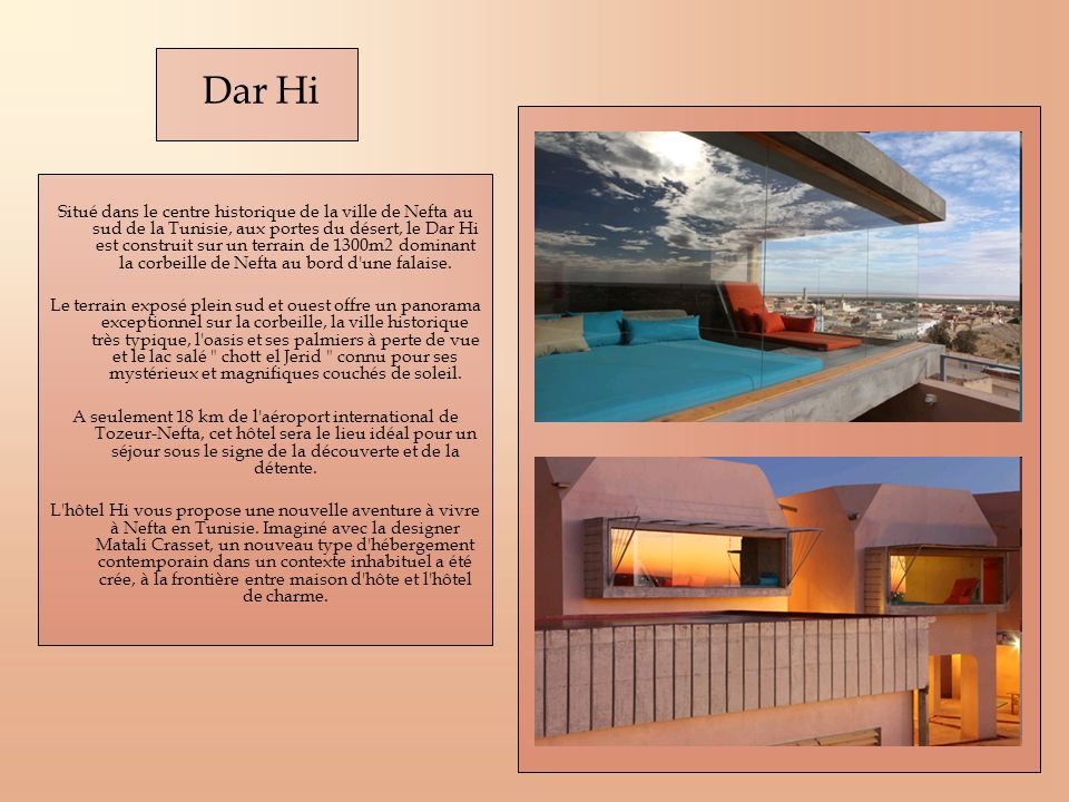 Situé dans le centre historique de la ville de Nefta au sud de la Tunisie, aux portes du désert, le Dar Hi est construit sur un terrain de 1300m2 domi