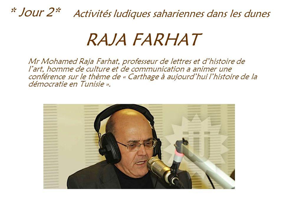 RAJA FARHAT Mr Mohamed Raja Farhat, professeur de lettres et dhistoire de lart, homme de culture et de communication a animer une conférence sur le thème de « Carthage à aujourdhui lhistoire de la démocratie en Tunisie ».