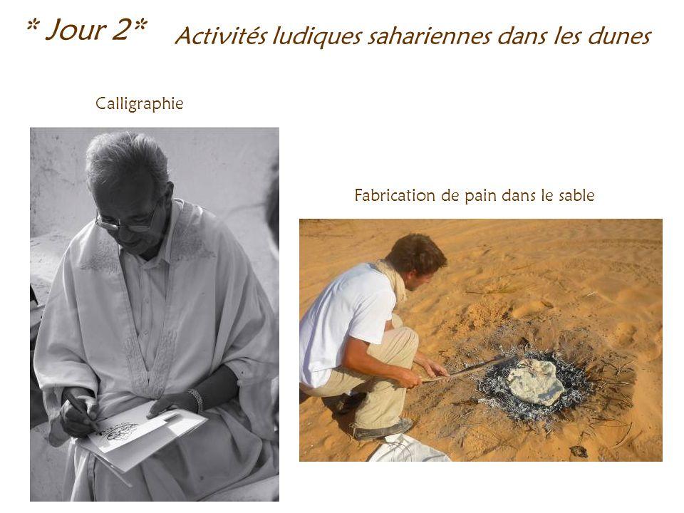 * Jour 2* Calligraphie Fabrication de pain dans le sable Activités ludiques sahariennes dans les dunes