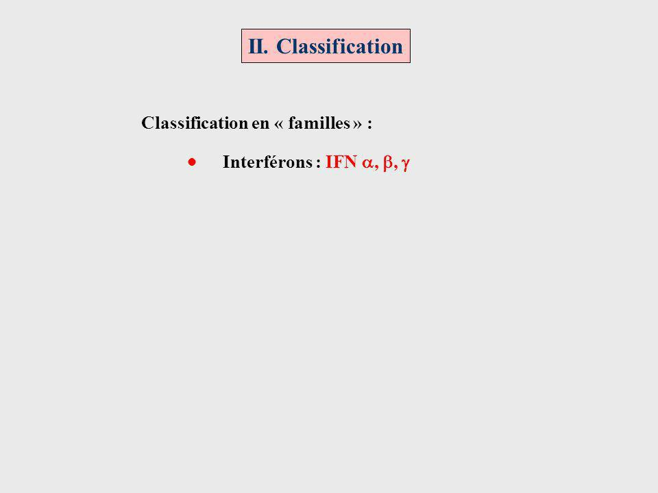 II. Classification Classification en « familles » : Interférons : IFN,,