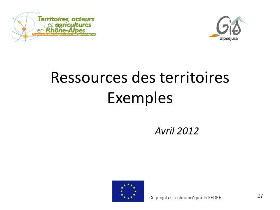 27 Avril 2012 Ce projet est cofinancé par le FEDER Ressources des territoires Exemples