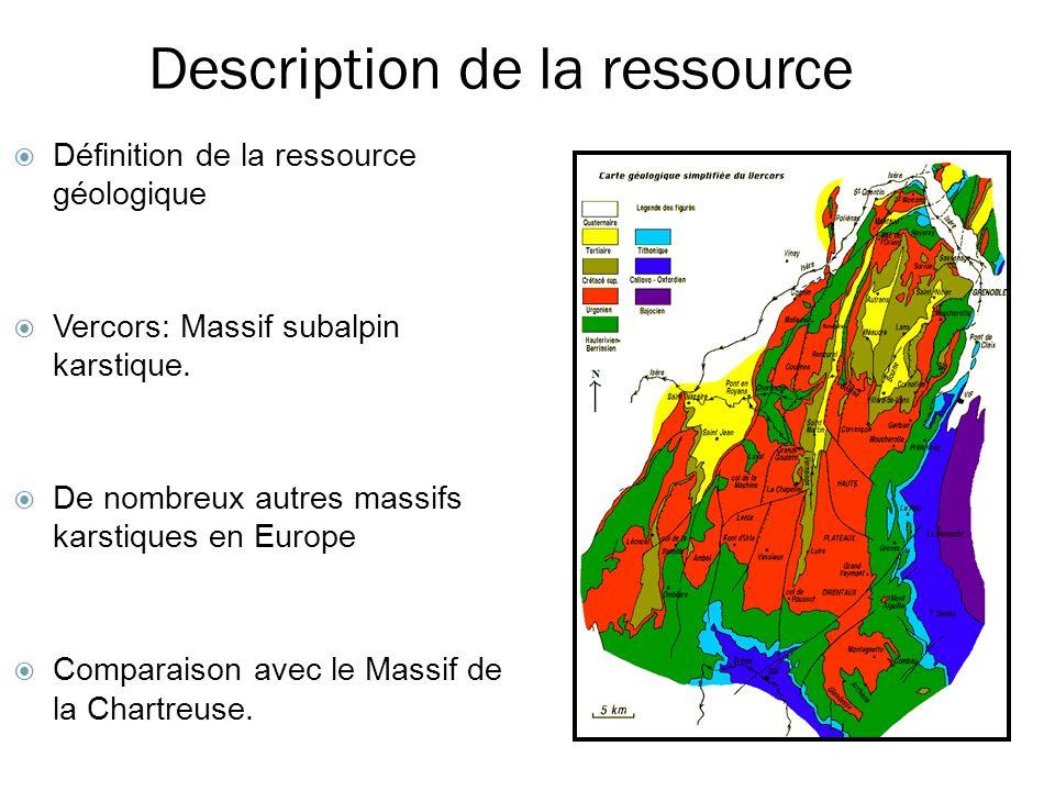 Description de la ressource Définition de la ressource géologique Vercors: Massif subalpin karstique. De nombreux autres massifs karstiques en Europe