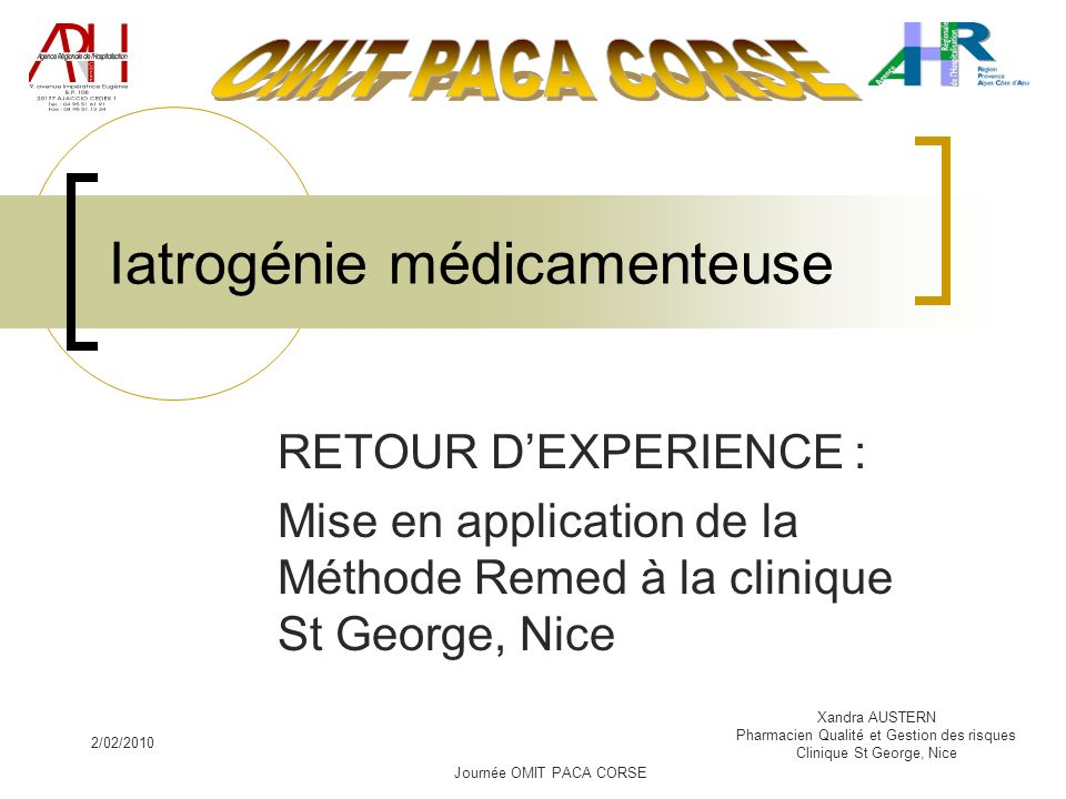 2/02/2010 Xandra AUSTERN Pharmacien Qualité et Gestion des risques Clinique St George, Nice Iatrogénie médicamenteuse RETOUR DEXPERIENCE : Mise en application de la Méthode Remed à la clinique St George, Nice Journée OMIT PACA CORSE