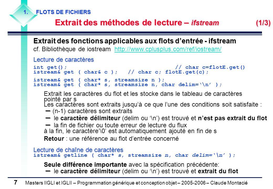 Masters IIGLI et IGLII – Programmation générique et conception objet – 2005-2006 – Claude Montacié 7 Extrait des fonctions applicables aux flots dentrée - ifstream cf.