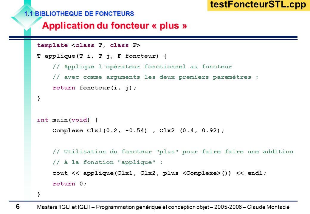 Masters IIGLI et IGLII – Programmation générique et conception objet – 2005-2006 – Claude Montacié 6 1.1 BIBLIOTHEQUE DE FONCTEURS Application du fonc