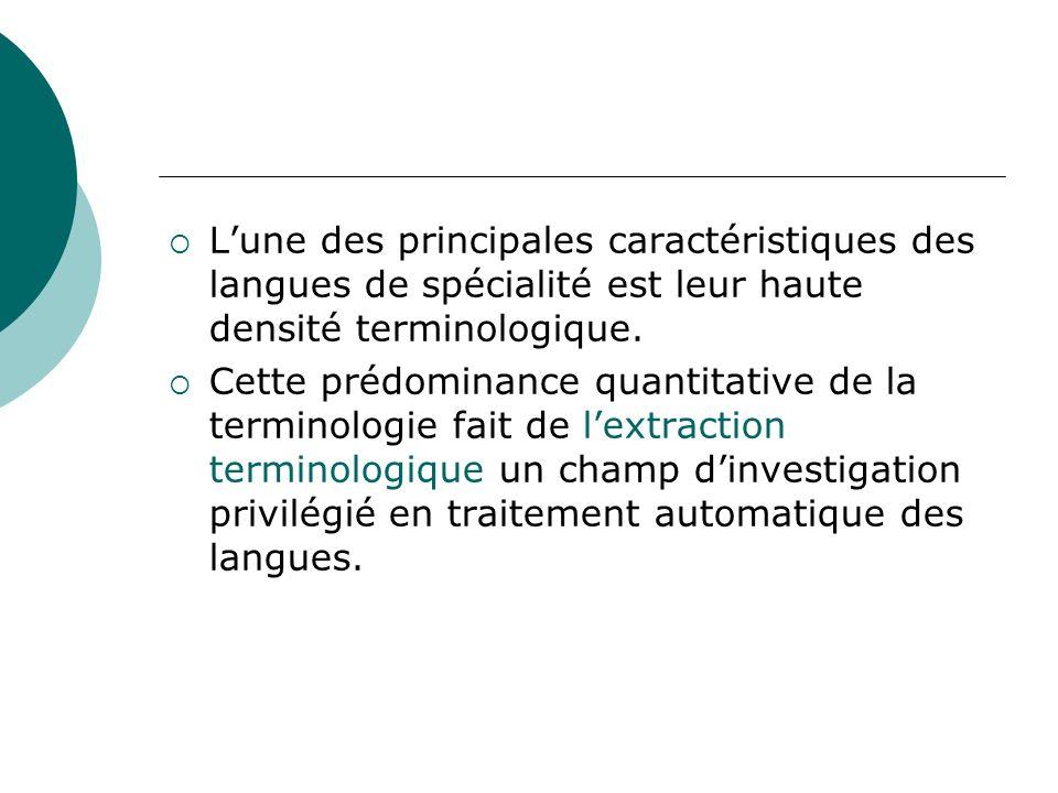 Lune des principales caractéristiques des langues de spécialité est leur haute densité terminologique. Cette prédominance quantitative de la terminolo