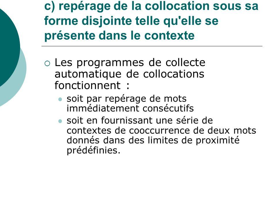 c) repérage de la collocation sous sa forme disjointe telle qu'elle se présente dans le contexte Les programmes de collecte automatique de collocation