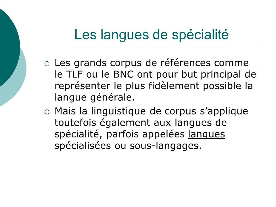 Les langues de spécialité Les grands corpus de références comme le TLF ou le BNC ont pour but principal de représenter le plus fidèlement possible la