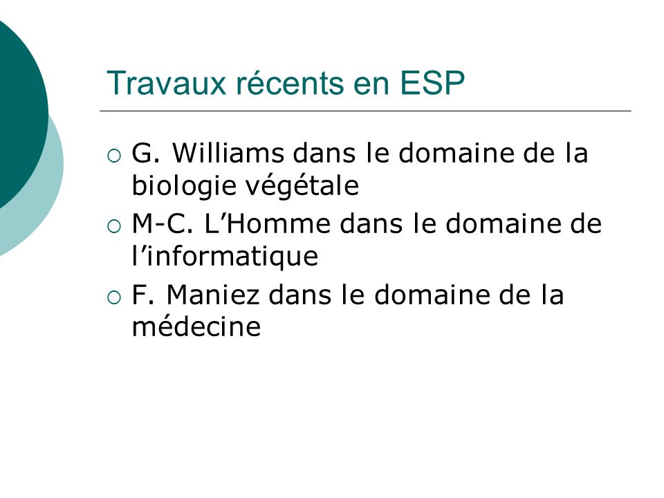 Travaux récents en ESP G. Williams dans le domaine de la biologie végétale M-C. LHomme dans le domaine de linformatique F. Maniez dans le domaine de l