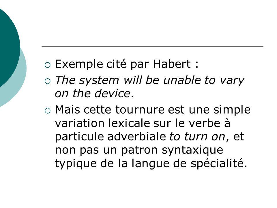 Exemple cité par Habert : The system will be unable to vary on the device. Mais cette tournure est une simple variation lexicale sur le verbe à partic