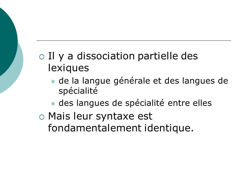 Il y a dissociation partielle des lexiques de la langue générale et des langues de spécialité des langues de spécialité entre elles Mais leur syntaxe
